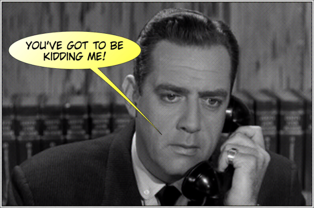 Perry Mason - You've got to be kidding me