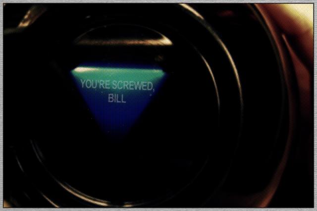 You're screwed Bill 8 ball