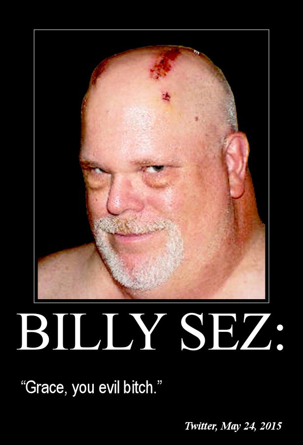 Billy Sez Grace you evil bitch 614x900