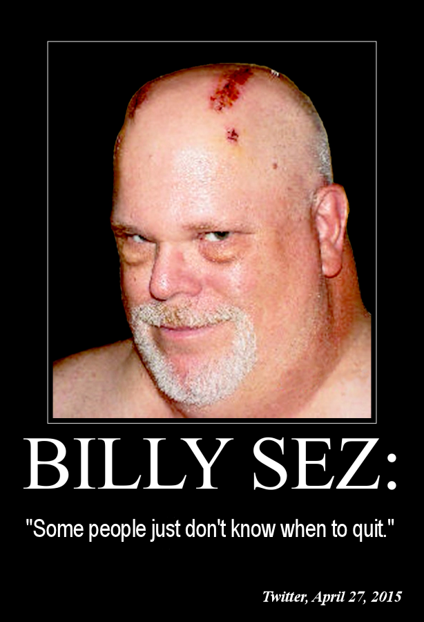 Billy Sez Some people don't know when 614x900